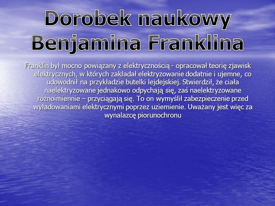 Franklin był mocno powiązany z elektrycznością - opracował teorię zjawisk elektrycznych, w których zakładał elektryzowanie dodatnie i ujemne, co udowodnił na przykładzie butelki lejdejskiej.