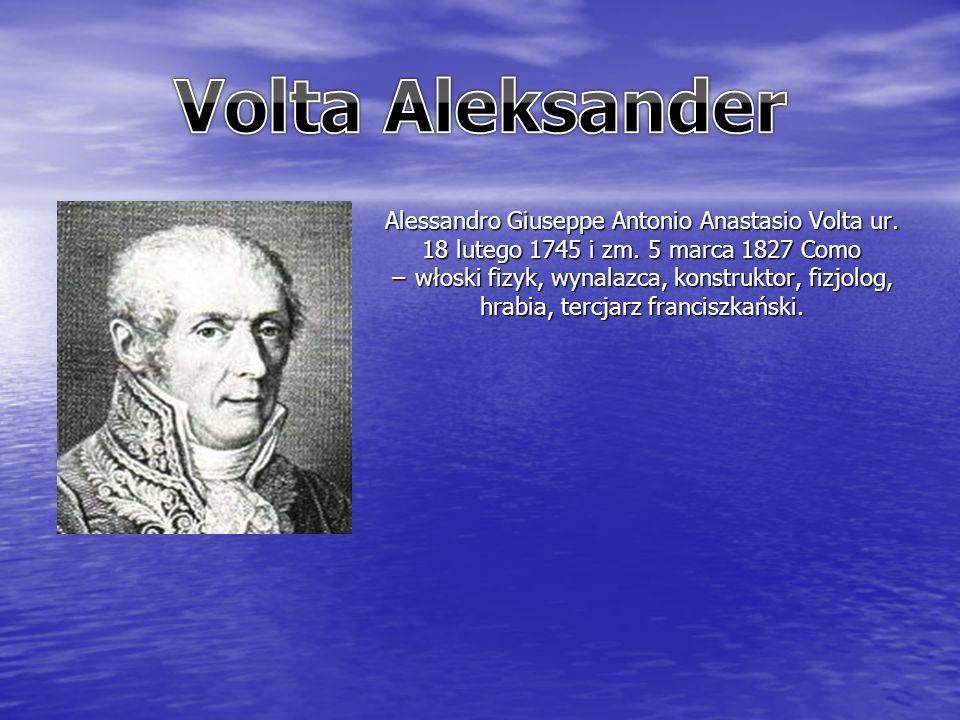 Alessandro Giuseppe Antonio Anastasio Volta ur. 18 lutego 1745 i zm.