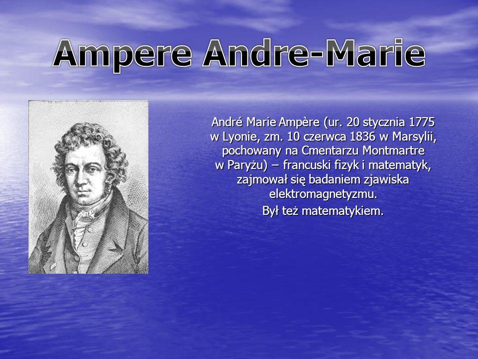 André Marie Ampère (ur. 20 stycznia 1775 w Lyonie, zm.