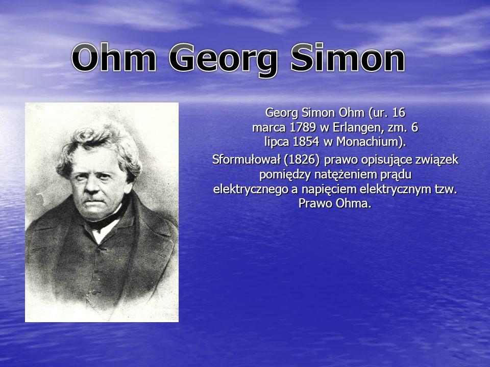 Georg Simon Ohm (ur. 16 marca 1789 w Erlangen, zm.
