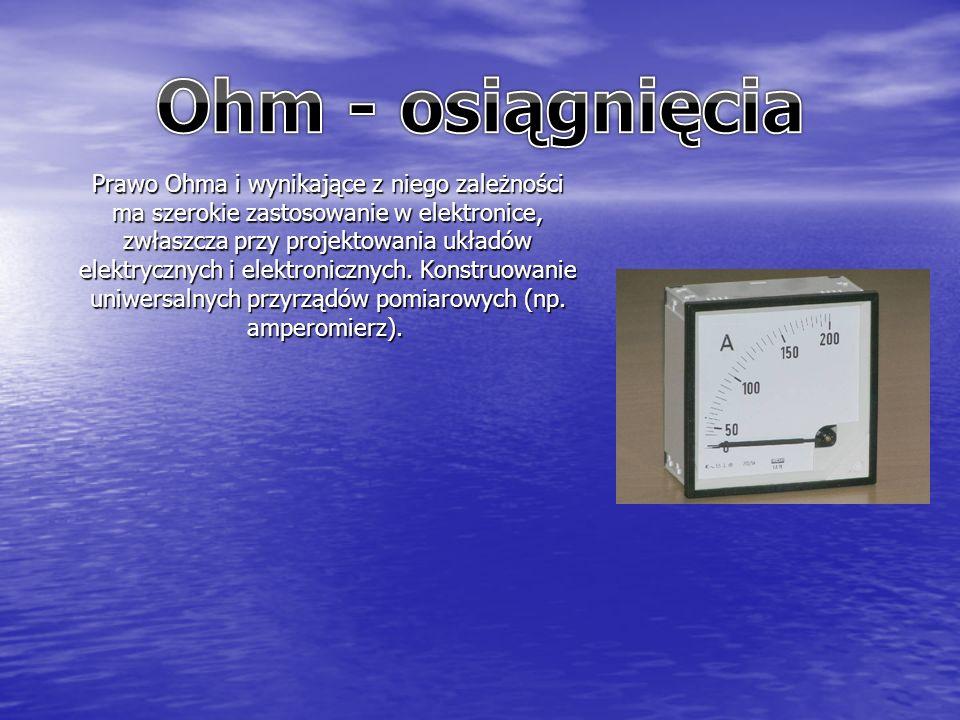Prawo Ohma i wynikające z niego zależności ma szerokie zastosowanie w elektronice, zwłaszcza przy projektowania układów elektrycznych i elektronicznych.