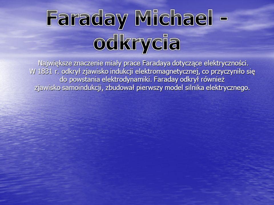Największe znaczenie miały prace Faradaya dotyczące elektryczności.