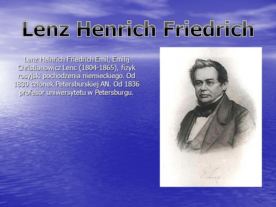 Lenz Heinrich Friedrich Emil, Emilij Christianowicz Lenc (1804-1865), fizyk rosyjski pochodzenia niemieckiego.