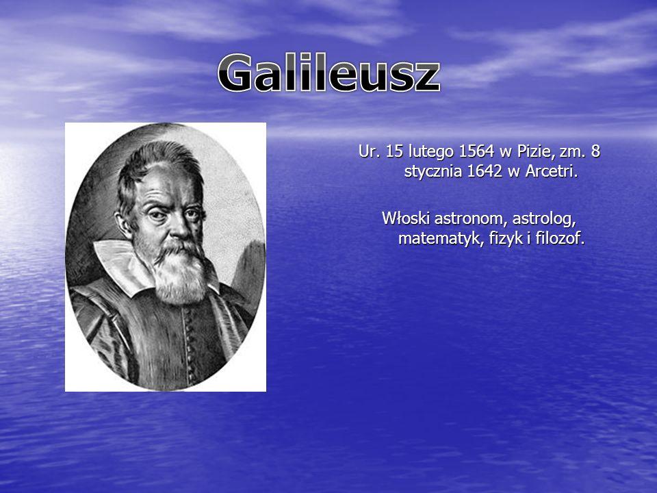 Ur. 15 lutego 1564 w Pizie, zm. 8 stycznia 1642 w Arcetri.