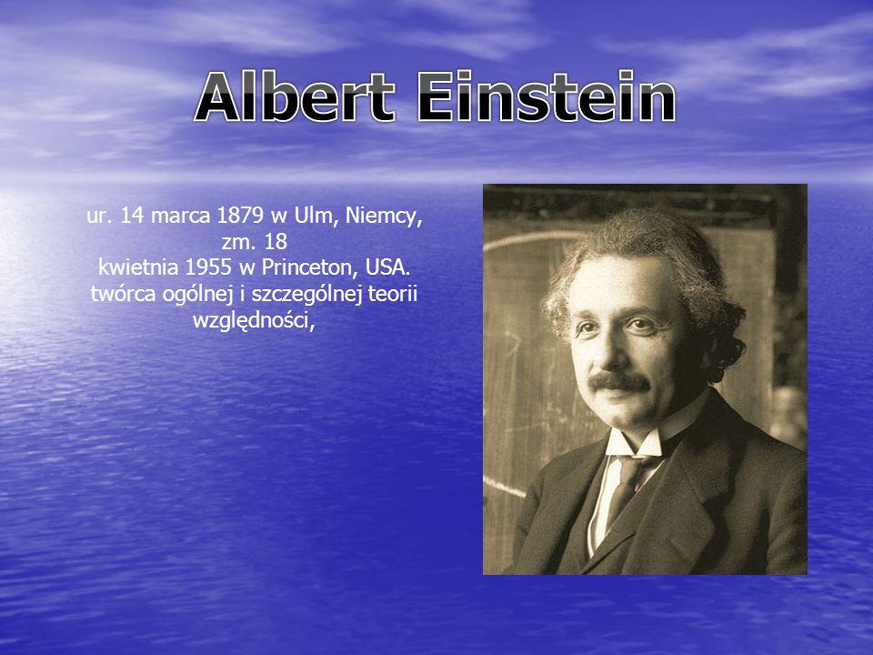 ur. 14 marca 1879 w Ulm, Niemcy, zm. 18 kwietnia 1955 w Princeton, USA.