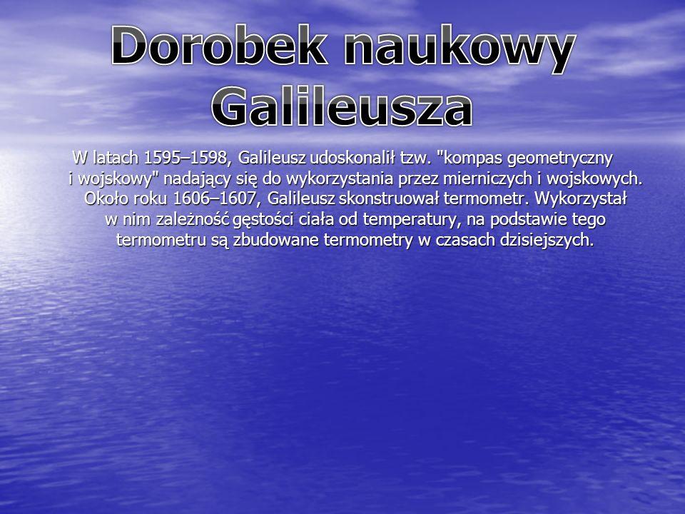 W latach 1595–1598, Galileusz udoskonalił tzw.