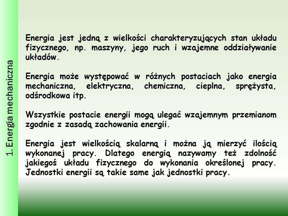 1. Energia mechaniczna Energia jest jedną z wielkości charakteryzujących stan układu fizycznego, np. maszyny, jego ruch i wzajemne oddziaływanie układ