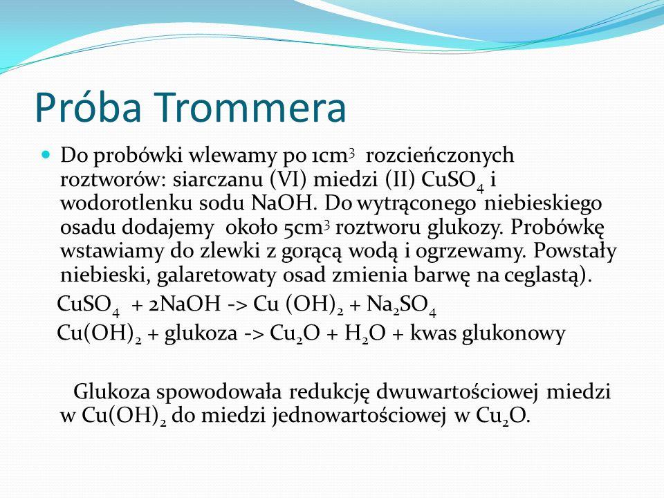 Próba Trommera Do probówki wlewamy po 1cm 3 rozcieńczonych roztworów: siarczanu (VI) miedzi (II) CuSO 4 i wodorotlenku sodu NaOH.