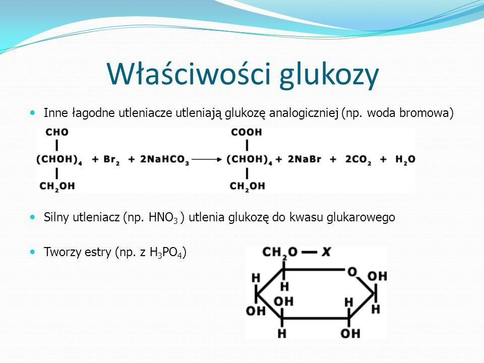 Właściwości glukozy Inne łagodne utleniacze utleniają glukozę analogiczniej (np.