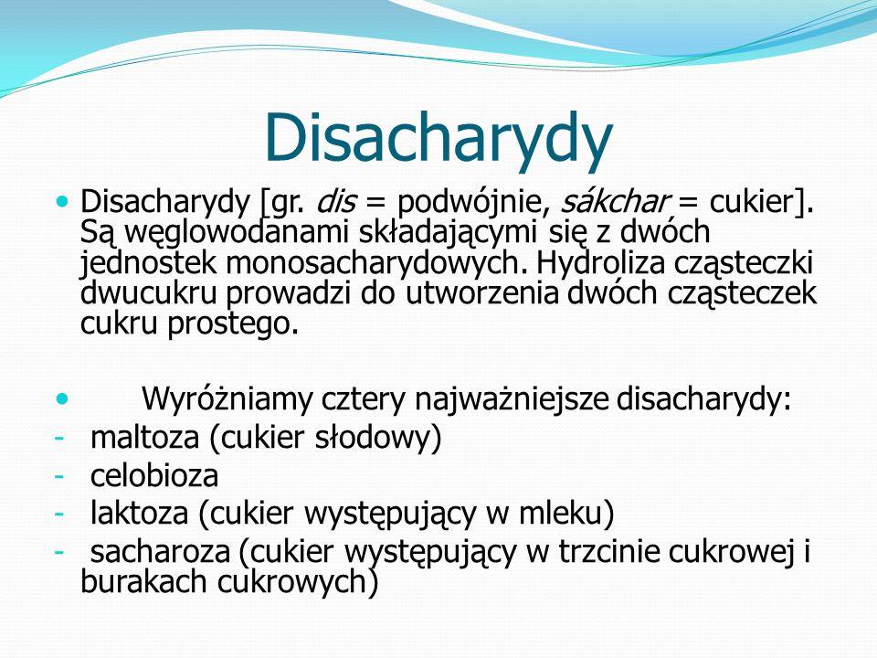 Disacharydy Disacharydy [gr. dis = podwójnie, sákchar = cukier].