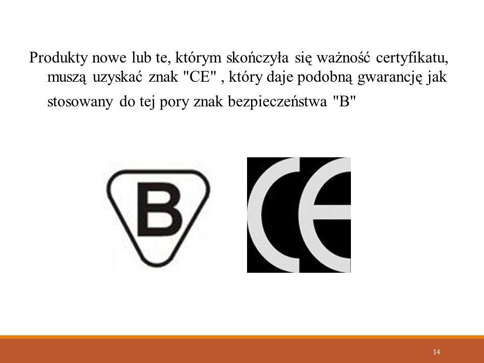 14 Produkty nowe lub te, którym skończyła się ważność certyfikatu, muszą uzyskać znak