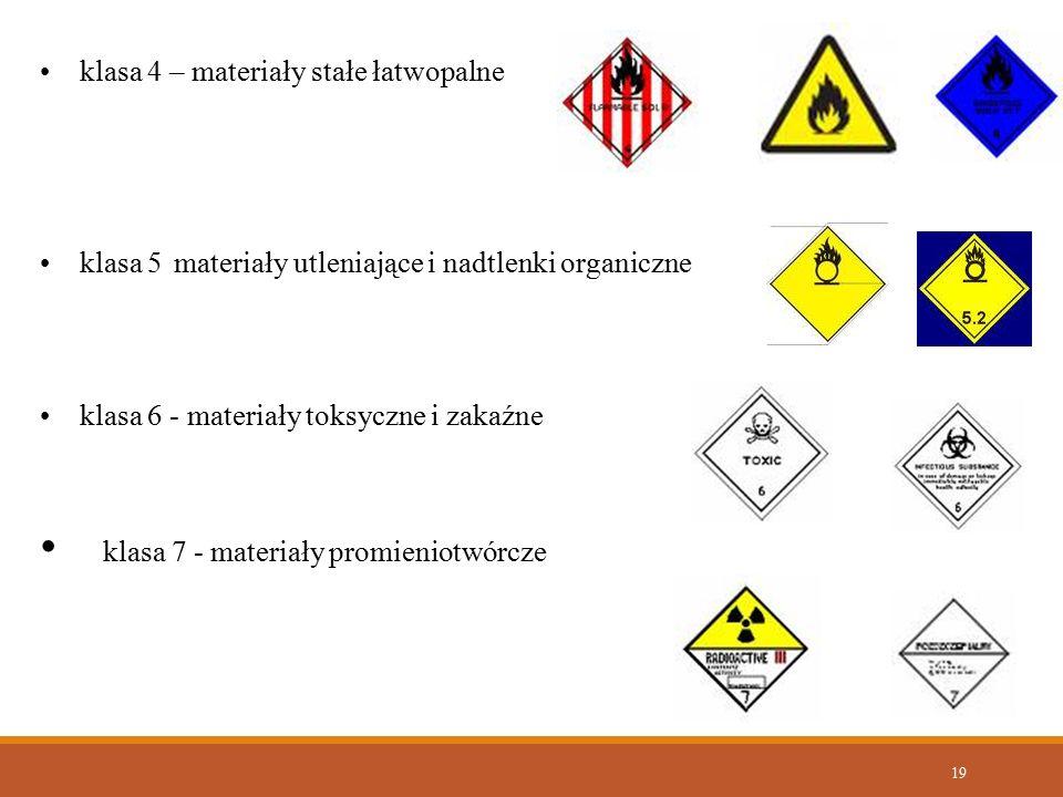 19 klasa 4 – materiały stałe łatwopalne klasa 5 materiały utleniające i nadtlenki organiczne klasa 6 - materiały toksyczne i zakaźne klasa 7 - materia