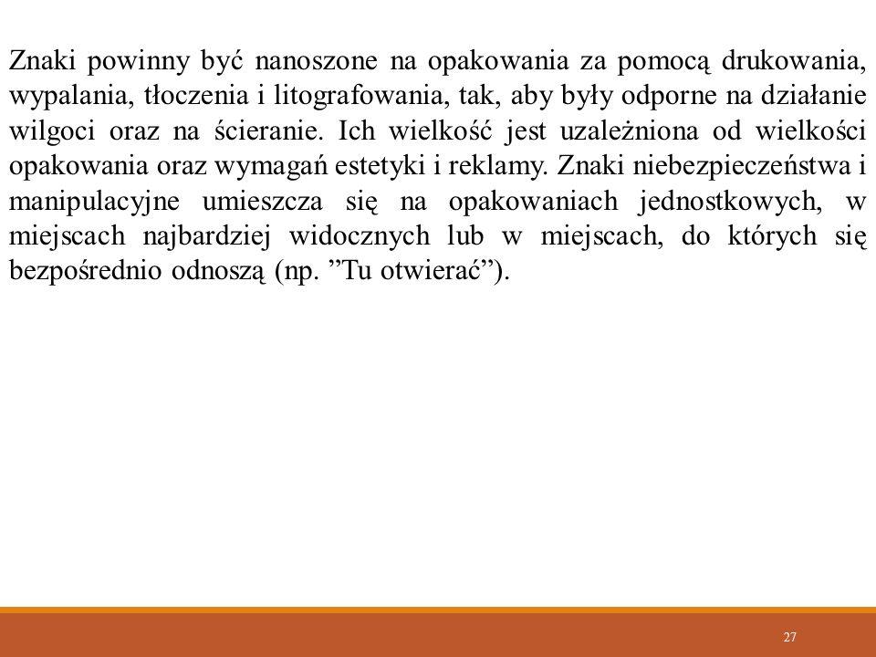 27 Znaki powinny być nanoszone na opakowania za pomocą drukowania, wypalania, tłoczenia i litografowania, tak, aby były odporne na działanie wilgoci o