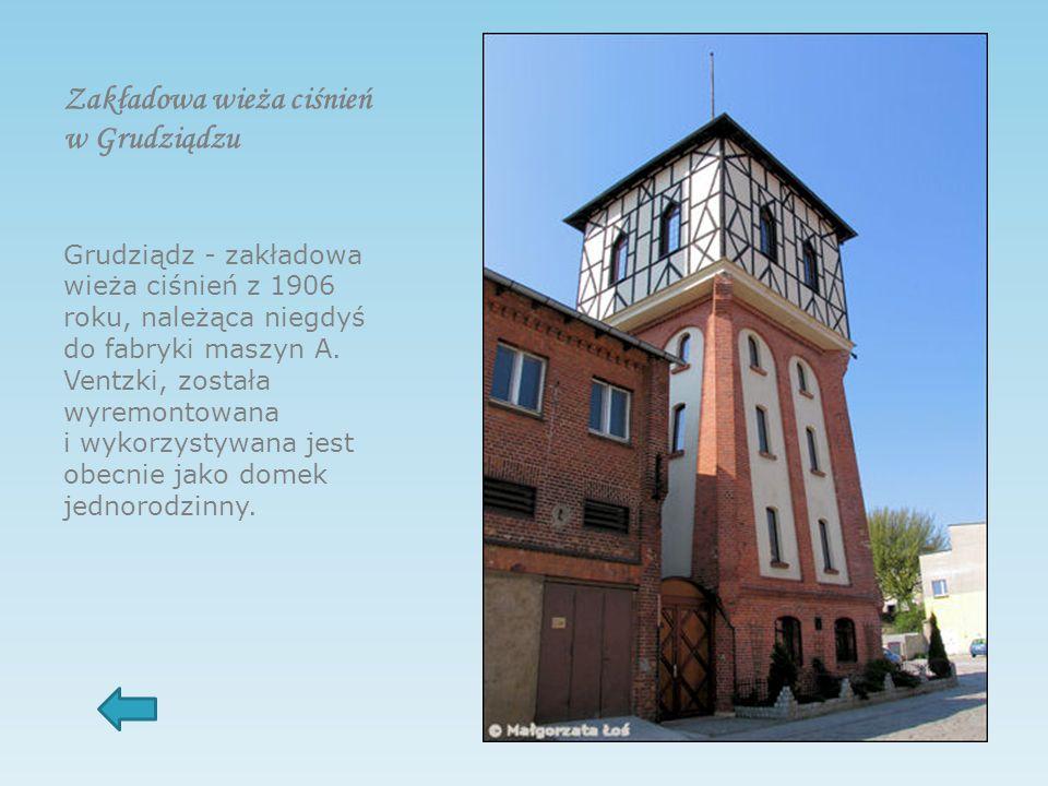 Zakładowa wieża ciśnień w Grudziądzu Grudziądz - zakładowa wieża ciśnień z 1906 roku, należąca niegdyś do fabryki maszyn A.
