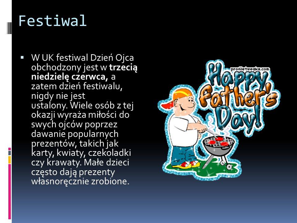 Festiwal  W UK festiwal Dzień Ojca obchodzony jest w trzecią niedzielę czerwca, a zatem dzień festiwalu, nigdy nie jest ustalony.