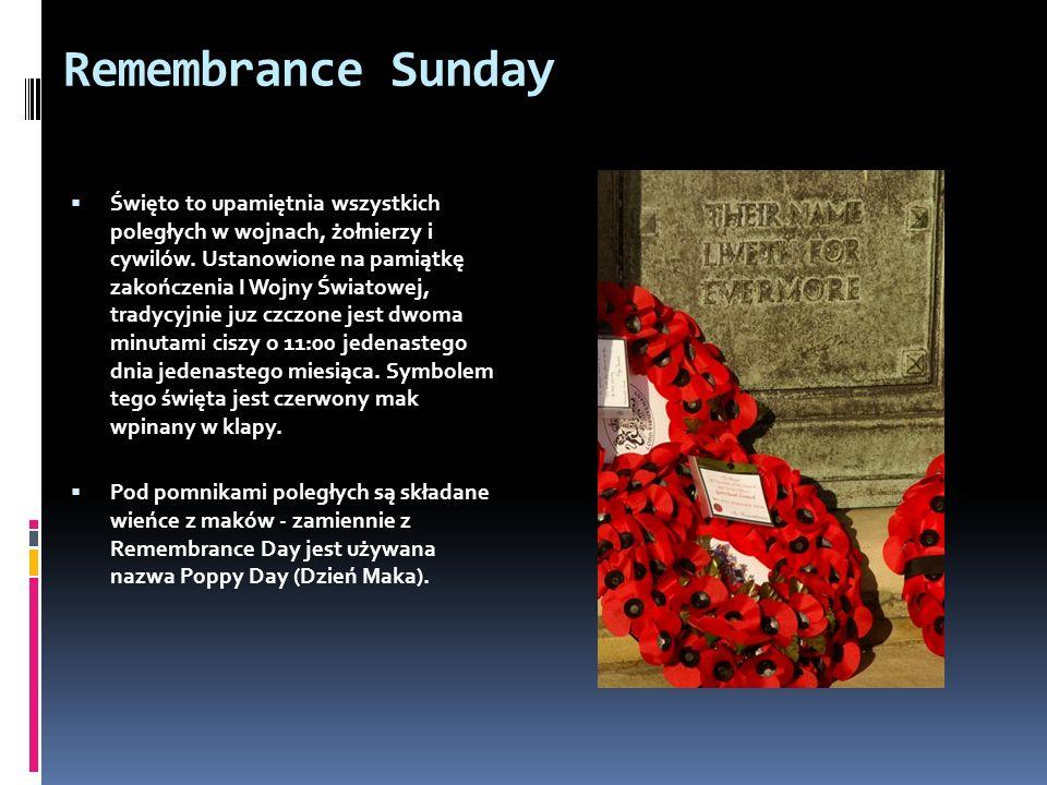 Remembrance Sunday  Święto to upamiętnia wszystkich poległych w wojnach, żołnierzy i cywilów.