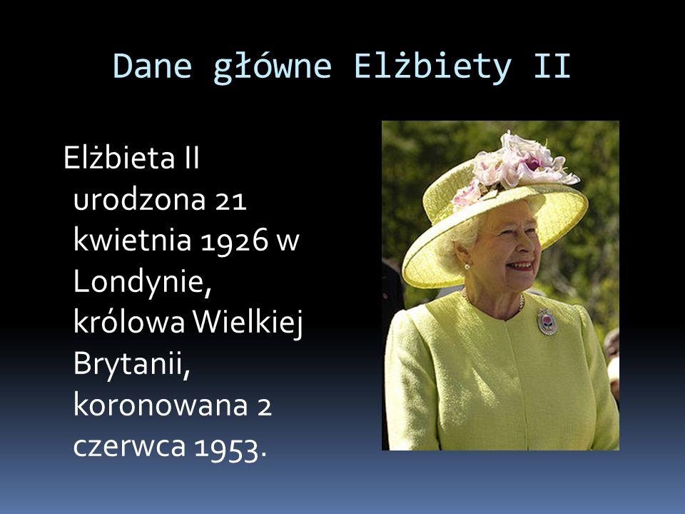 Dane główne Elżbiety II Elżbieta II urodzona 21 kwietnia 1926 w Londynie, królowa Wielkiej Brytanii, koronowana 2 czerwca 1953.