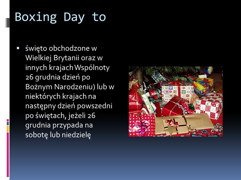 Boxing Day to  święto obchodzone w Wielkiej Brytanii oraz w innych krajach Wspólnoty 26 grudnia dzień po Bożnym Narodzeniu) lub w niektórych krajach na następny dzień powszedni po świętach, jeżeli 26 grudnia przypada na sobotę lub niedzielę