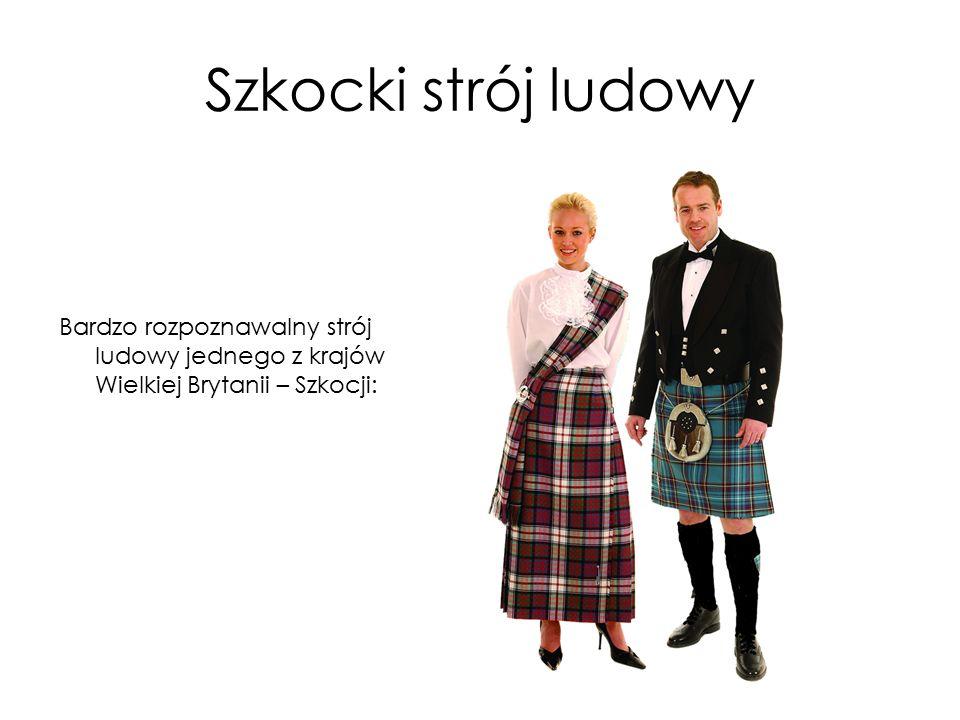 Szkocki strój ludowy Bardzo rozpoznawalny strój ludowy jednego z krajów Wielkiej Brytanii – Szkocji: