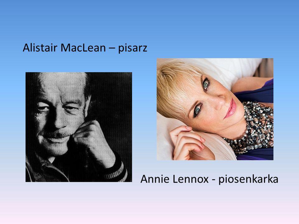 Alistair MacLean – pisarz Annie Lennox - piosenkarka