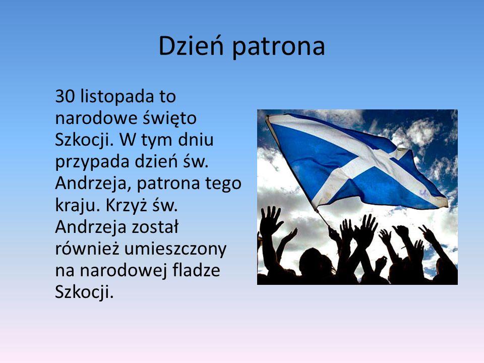 Dzień patrona 30 listopada to narodowe święto Szkocji. W tym dniu przypada dzień św. Andrzeja, patrona tego kraju. Krzyż św. Andrzeja został również u