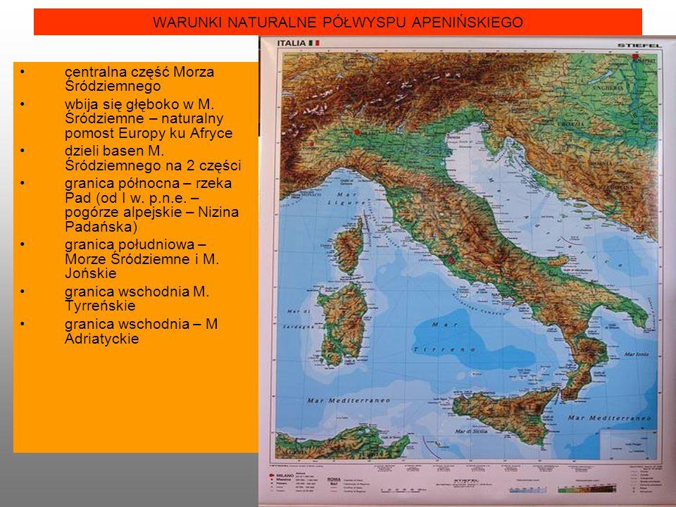 WARUNKI NATURALNE PÓŁWYSPU APENIŃSKIEGO centralna część Morza Śródziemnego wbija się głęboko w M.