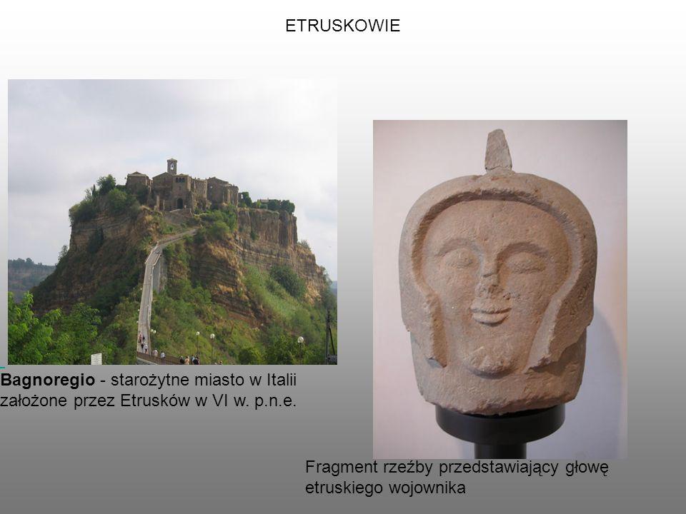 ETRUSKOWIE Bagnoregio - starożytne miasto w Italii założone przez Etrusków w VI w.