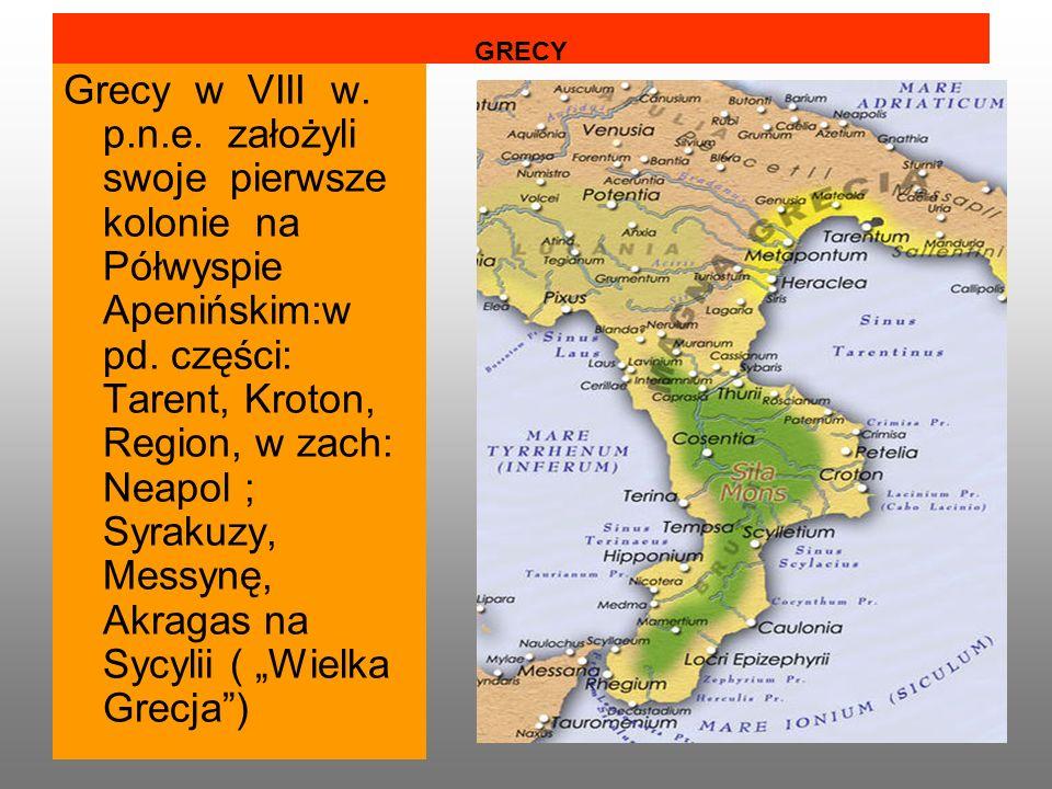 GRECY Grecy w VIII w.p.n.e. założyli swoje pierwsze kolonie na Półwyspie Apenińskim:w pd.