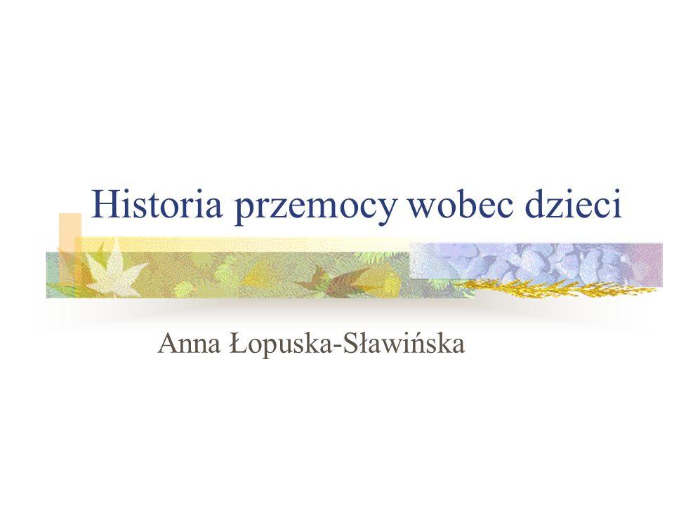 Historia przemocy wobec dzieci Anna Łopuska-Sławińska