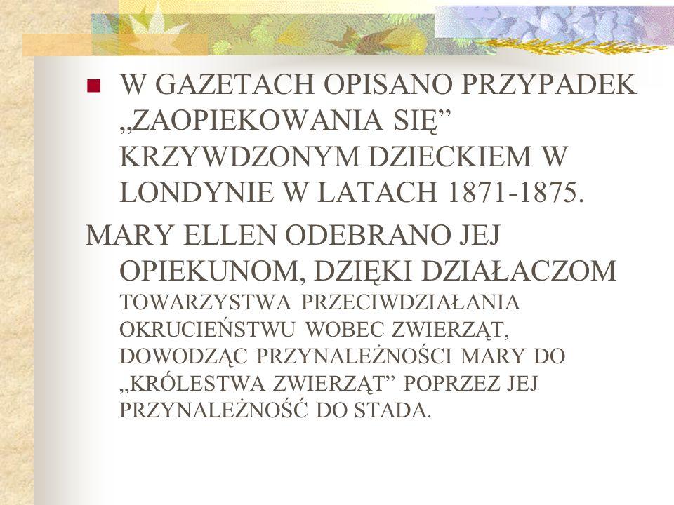 """W GAZETACH OPISANO PRZYPADEK """"ZAOPIEKOWANIA SIĘ KRZYWDZONYM DZIECKIEM W LONDYNIE W LATACH 1871-1875."""