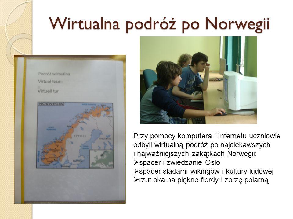 Wirtualna podróż po Norwegii Przy pomocy komputera i Internetu uczniowie odbyli wirtualną podróż po najciekawszych i najważniejszych zakątkach Norwegi