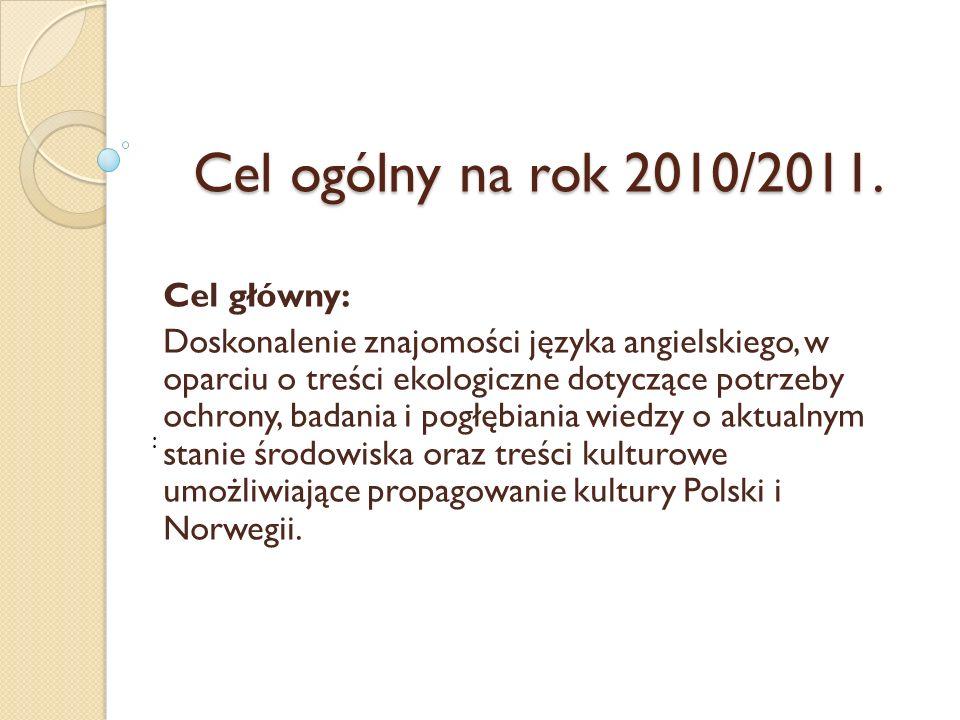Cel ogólny na rok 2010/2011. Cel główny: Doskonalenie znajomości języka angielskiego, w oparciu o treści ekologiczne dotyczące potrzeby ochrony, badan