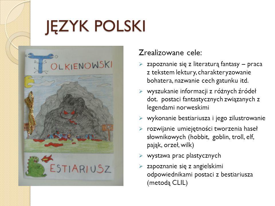 JĘZYK POLSKI Zrealizowane cele:  zapoznanie się z literaturą fantasy – praca z tekstem lektury, charakteryzowanie bohatera, nazwanie cech gatunku itd