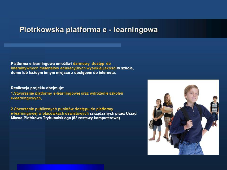 Piotrkowska platforma e - learningowa Platforma e-learningowa umożliwi darmowy dostęp do interaktywnych materiałów edukacyjnych wysokiej jakości w szkole, domu lub każdym innym miejscu z dostępem do internetu.