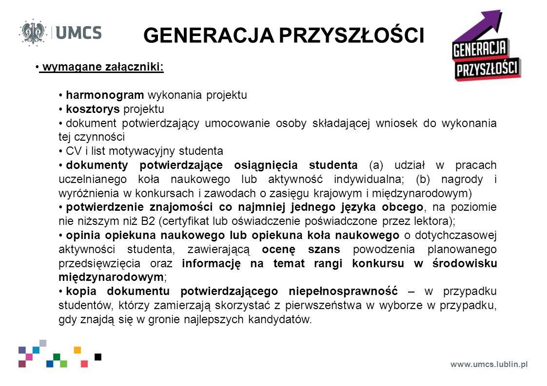 www.umcs.lublin.pl GENERACJA PRZYSZŁOŚCI wymagane załączniki: harmonogram wykonania projektu kosztorys projektu dokument potwierdzający umocowanie oso