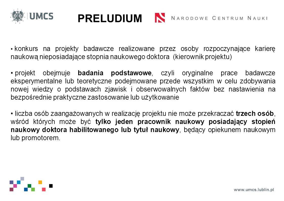 www.umcs.lublin.pl PRELUDIUM konkurs na projekty badawcze realizowane przez osoby rozpoczynające karierę naukową nieposiadające stopnia naukowego dokt