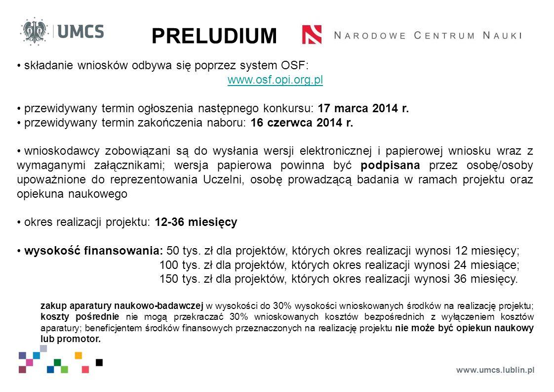 www.umcs.lublin.pl PRELUDIUM składanie wniosków odbywa się poprzez system OSF: www.osf.opi.org.pl przewidywany termin ogłoszenia następnego konkursu: