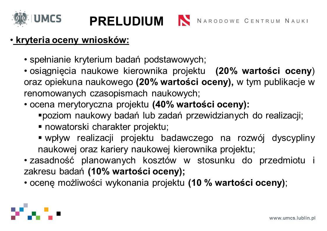www.umcs.lublin.pl PRELUDIUM kryteria oceny wniosków: spełnianie kryterium badań podstawowych; osiągnięcia naukowe kierownika projektu (20% wartości o