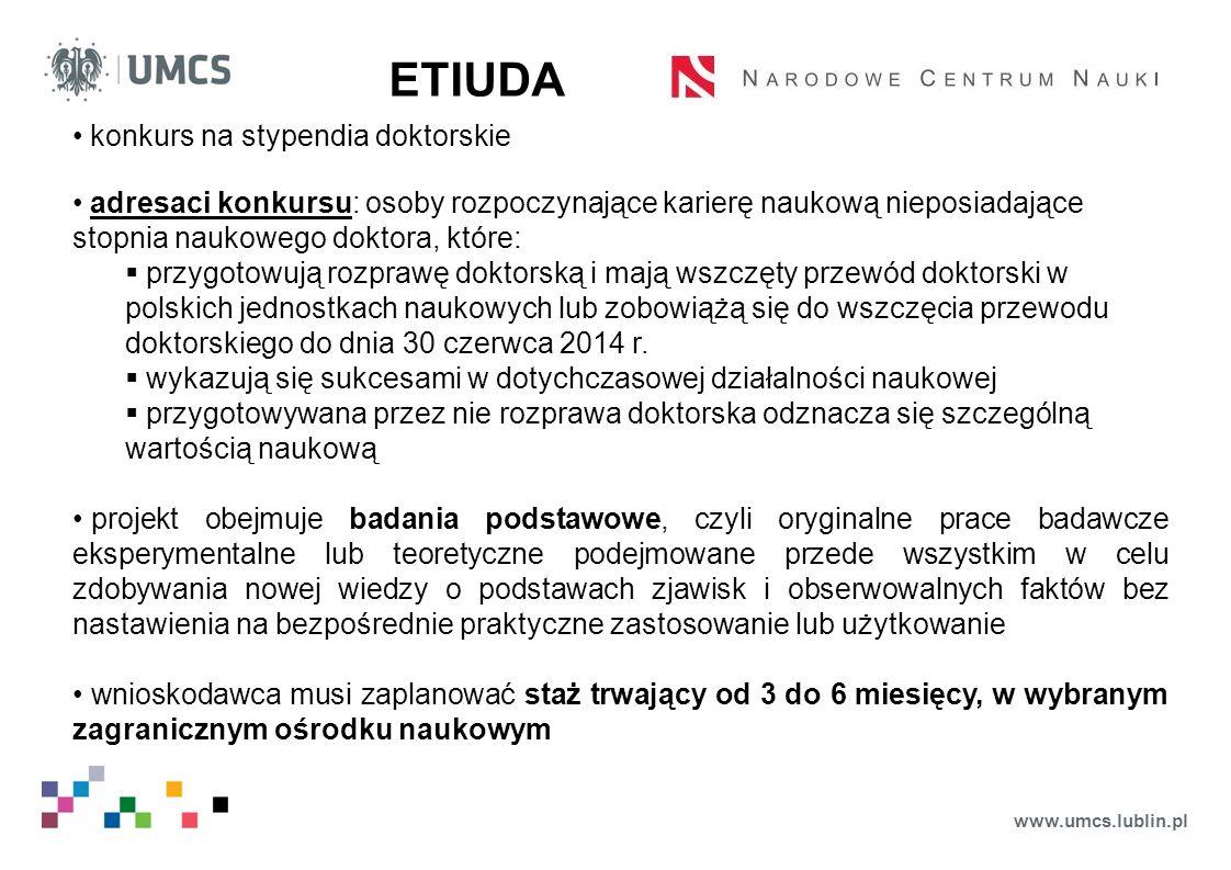 www.umcs.lublin.pl ETIUDA konkurs na stypendia doktorskie adresaci konkursu: osoby rozpoczynające karierę naukową nieposiadające stopnia naukowego dok