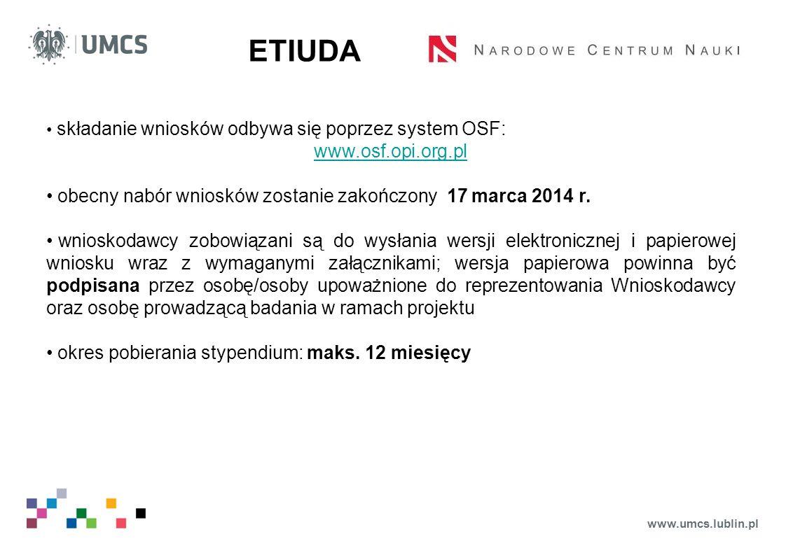 www.umcs.lublin.pl ETIUDA składanie wniosków odbywa się poprzez system OSF: www.osf.opi.org.pl obecny nabór wniosków zostanie zakończony 17 marca 2014 r.