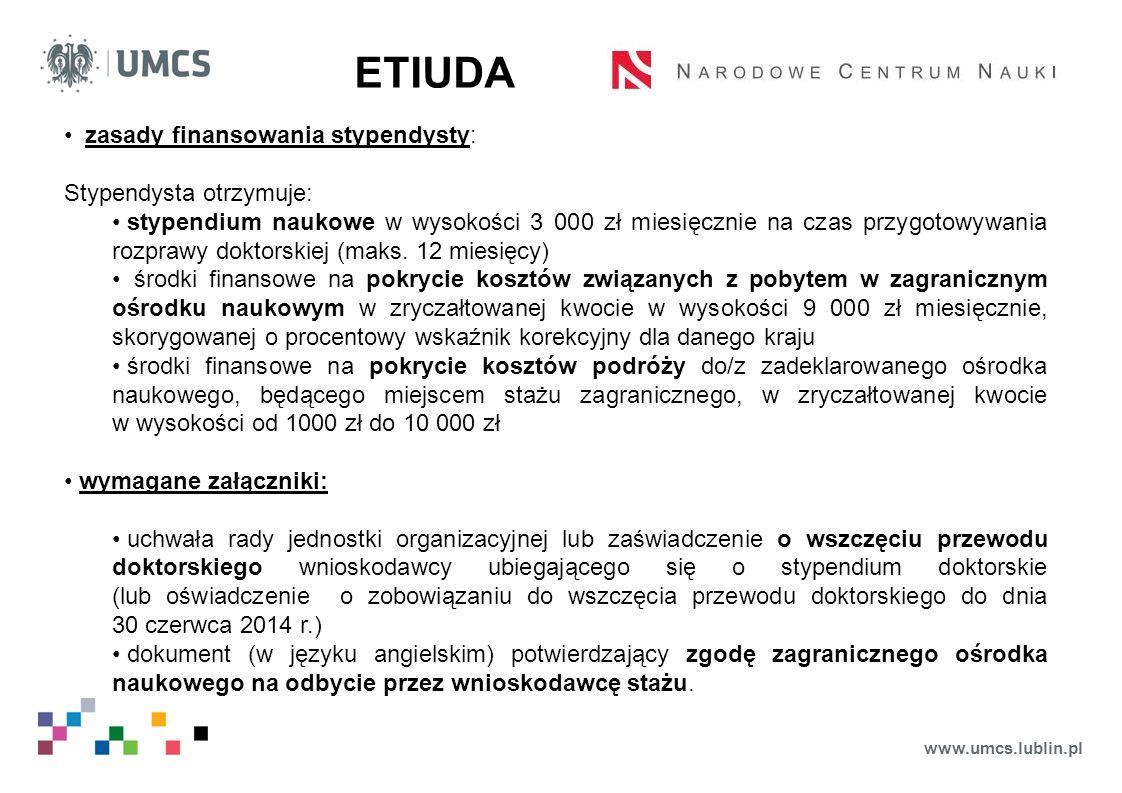 www.umcs.lublin.pl ETIUDA zasady finansowania stypendysty: Stypendysta otrzymuje: stypendium naukowe w wysokości 3 000 zł miesięcznie na czas przygotowywania rozprawy doktorskiej (maks.