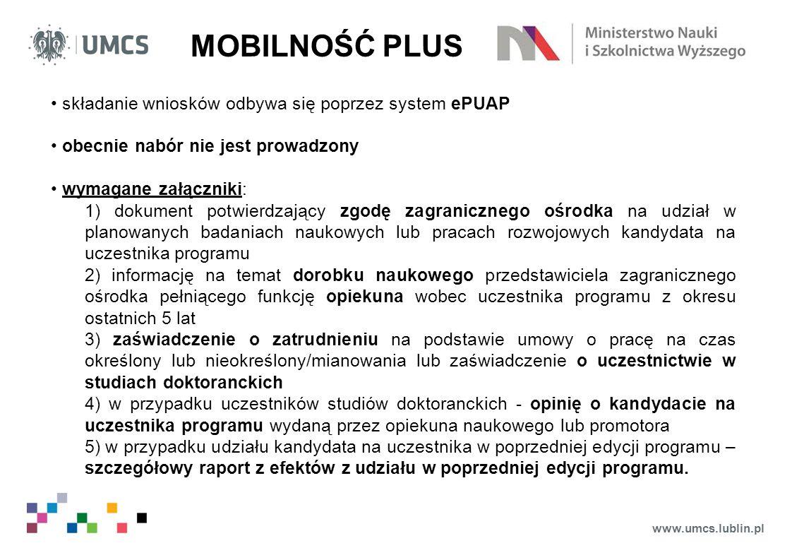 www.umcs.lublin.pl MOBILNOŚĆ PLUS składanie wniosków odbywa się poprzez system ePUAP obecnie nabór nie jest prowadzony wymagane załączniki: 1) dokumen