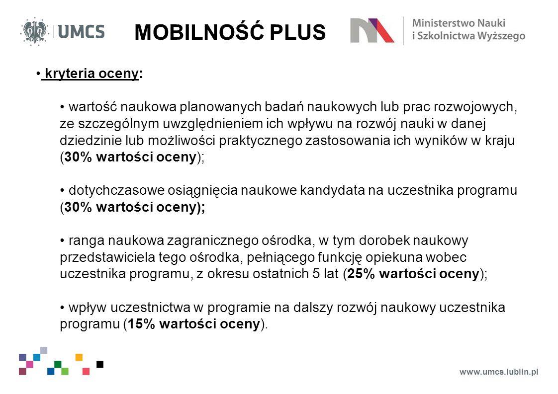 www.umcs.lublin.pl MOBILNOŚĆ PLUS kryteria oceny: wartość naukowa planowanych badań naukowych lub prac rozwojowych, ze szczególnym uwzględnieniem ich