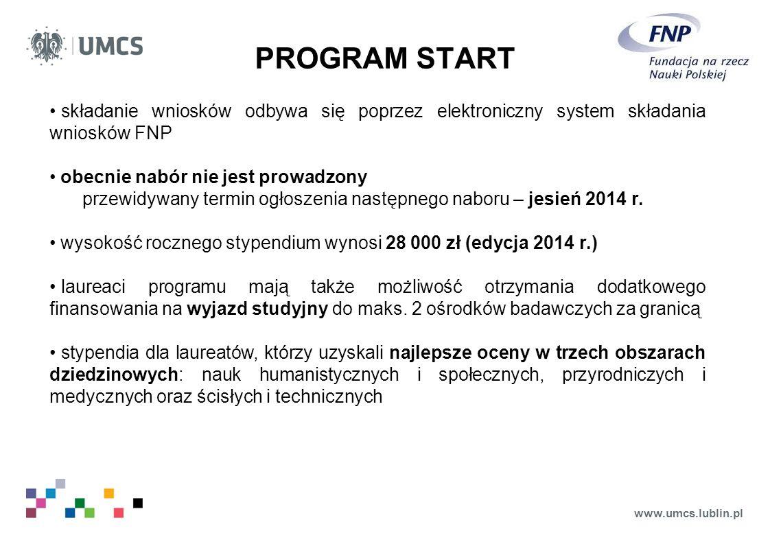www.umcs.lublin.pl składanie wniosków odbywa się poprzez elektroniczny system składania wniosków FNP obecnie nabór nie jest prowadzony przewidywany termin ogłoszenia następnego naboru – jesień 2014 r.