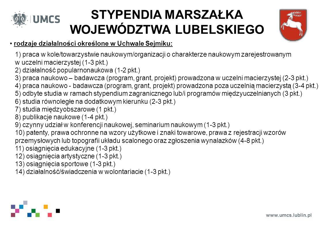 www.umcs.lublin.pl STYPENDIA MARSZAŁKA WOJEWÓDZTWA LUBELSKIEGO rodzaje działalności określone w Uchwale Sejmiku: 1) praca w kole/towarzystwie naukowym