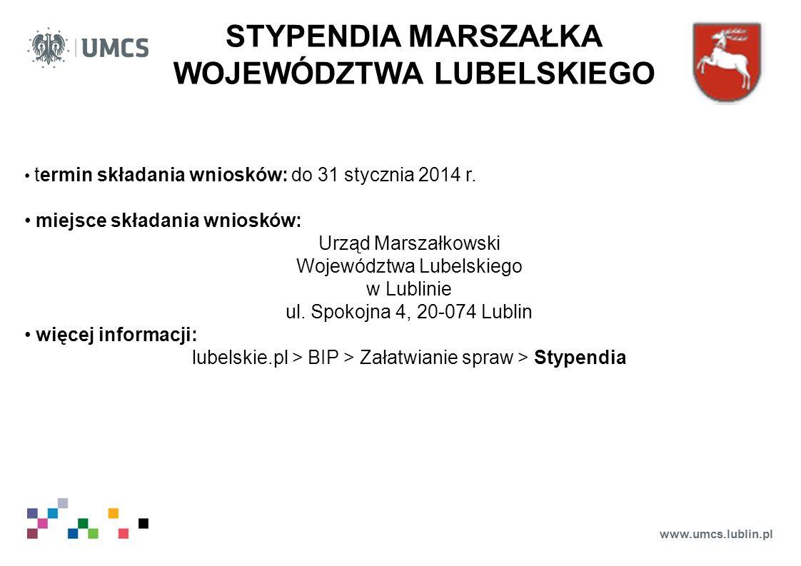 www.umcs.lublin.pl STYPENDIA MARSZAŁKA WOJEWÓDZTWA LUBELSKIEGO termin składania wniosków: do 31 stycznia 2014 r. miejsce składania wniosków: Urząd Mar