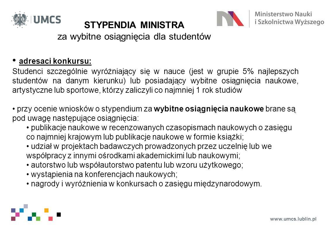www.umcs.lublin.pl STYPENDIA MINISTRA za wybitne osiągnięcia dla studentów adresaci konkursu: Studenci szczególnie wyróżniający się w nauce (jest w gr