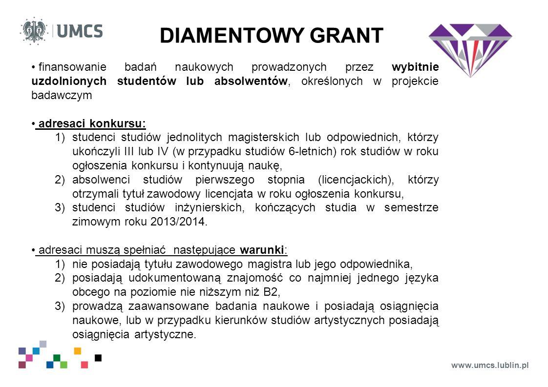 www.umcs.lublin.pl DIAMENTOWY GRANT finansowanie badań naukowych prowadzonych przez wybitnie uzdolnionych studentów lub absolwentów, określonych w pro