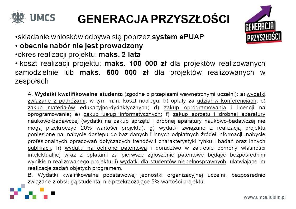 www.umcs.lublin.pl GENERACJA PRZYSZŁOŚCI składanie wniosków odbywa się poprzez system ePUAP obecnie nabór nie jest prowadzony okres realizacji projekt