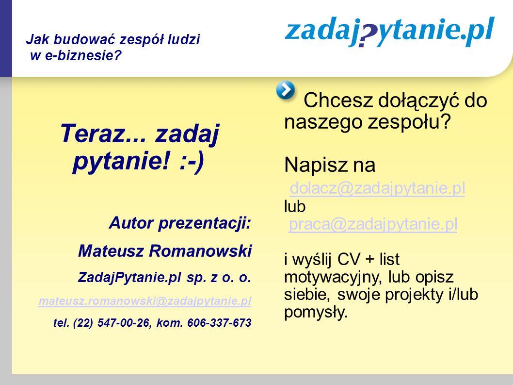 Teraz... zadaj pytanie! :-) Autor prezentacji: Mateusz Romanowski ZadajPytanie.pl sp. z o. o. mateusz.romanowski@zadajpytanie.pl tel. (22) 547-00-26,